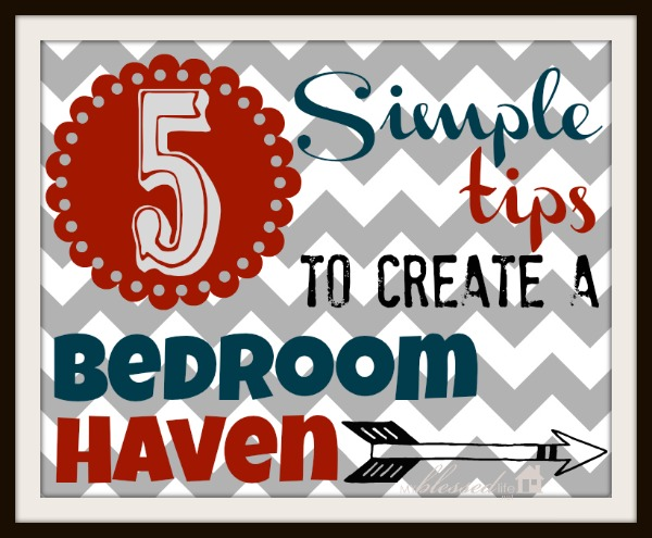5 Simple Tips To Create A Bedroom Haven
