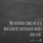 Motherhood Comes With Fear & Worry
