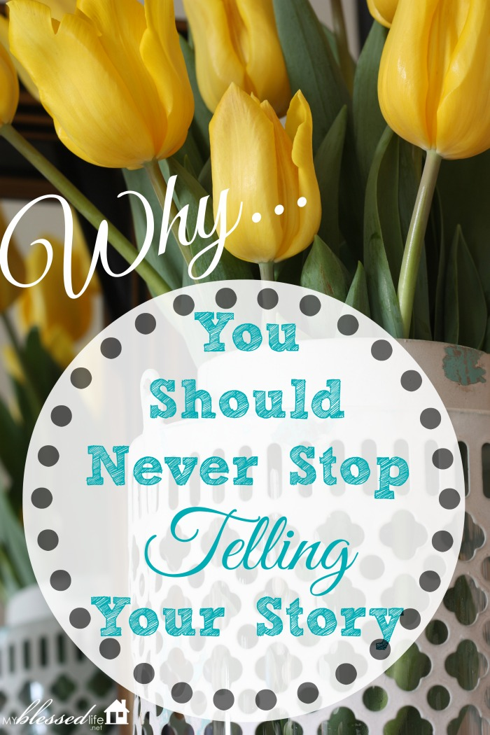 Why You Should Never Stop Telling Your Story | MyBlessedLife.net
