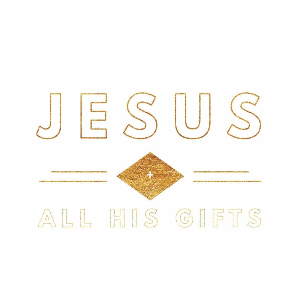 Jesus + ALL His Gifts